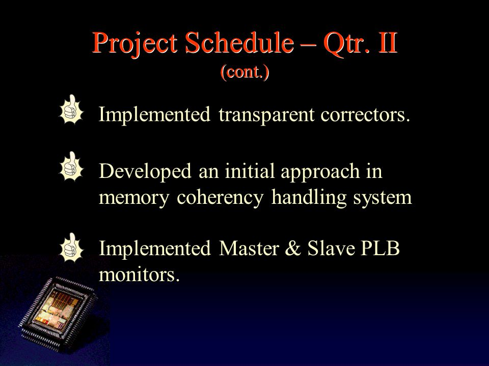 Project Schedule – Qtr. II (cont.) Implemented transparent correctors.