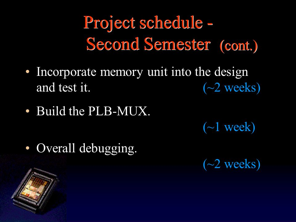 Incorporate memory unit into the design and test it.(~2 weeks) Build the PLB-MUX.