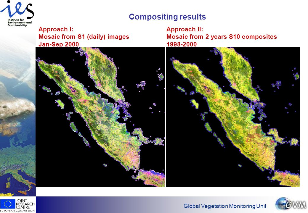 Global Vegetation Monitoring Unit Compositing results Approach I: Mosaic from S1 (daily) images Jan-Sep 2000 Approach II: Mosaic from 2 years S10 composites 1998-2000