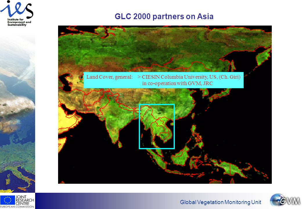 Global Vegetation Monitoring Unit GLC 2000 partners on Asia Land Cover, general: > CIESIN Columbia University, US, (Ch.