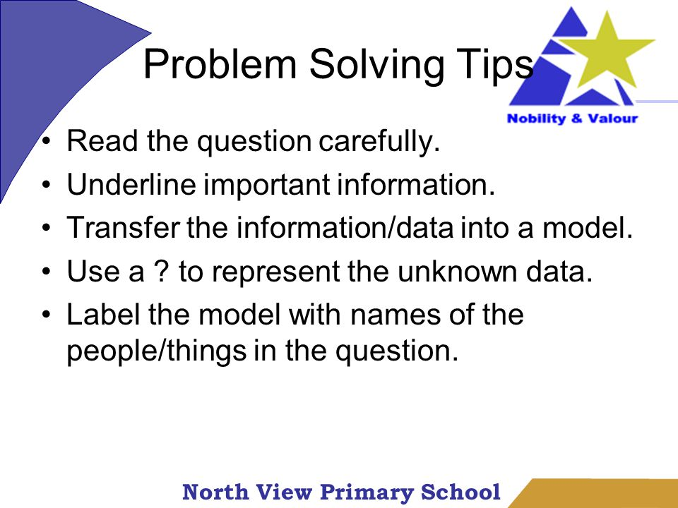 North View Primary School Problem Solving Tips Read the question carefully.