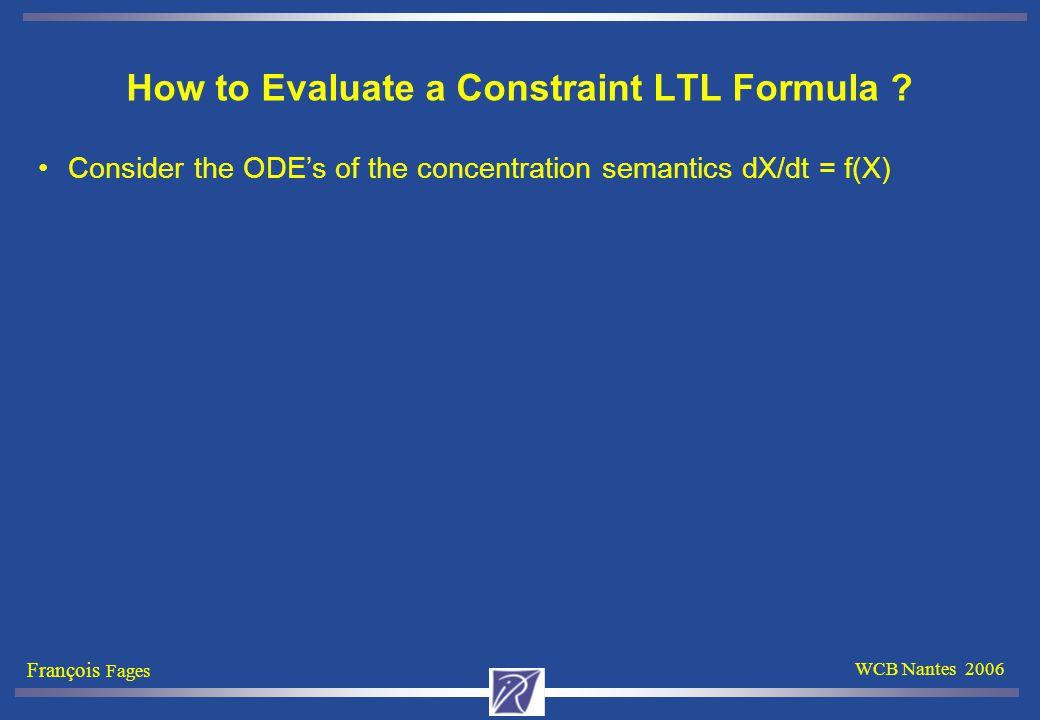 François Fages WCB Nantes 2006 How to Evaluate a Constraint LTL Formula .