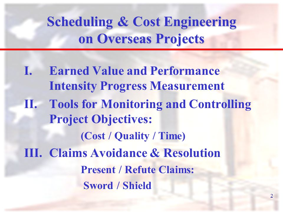 2 Scheduling & Cost Engineering on Overseas Projects I.Earned Value and Performance Intensity Progress Measurement II.Tools for Monitoring and Control