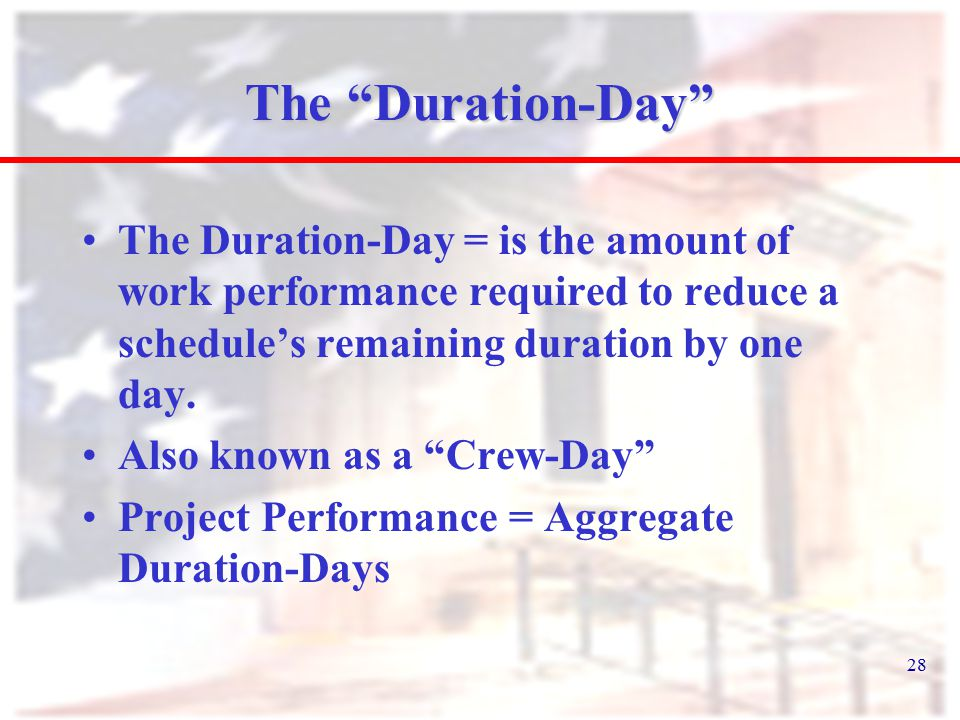 "28 The ""Duration-Day"" The Duration-Day = is the amount of work performance required to reduce a schedule's remaining duration by one day. Also known a"