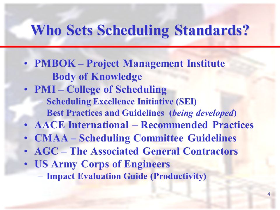 4 Who Sets Scheduling Standards? PMBOK – Project Management Institute Body of Knowledge PMI – College of Scheduling –Scheduling Excellence Initiative