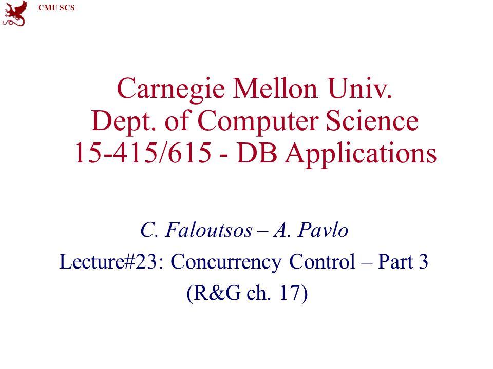 CMU SCS Last Class Lock Granularities Locking in B+Trees The Phantom Problem Transaction Isolation Levels Faloutsos/PavloCMU SCS 15-415/6152