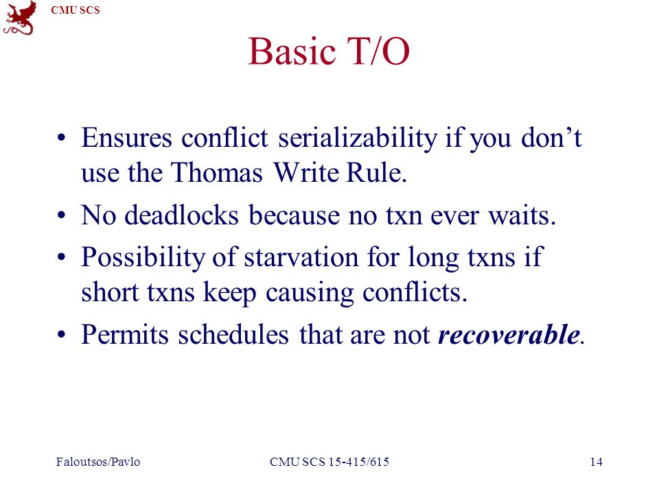 CMU SCS Basic T/O Ensures conflict serializability if you don't use the Thomas Write Rule.