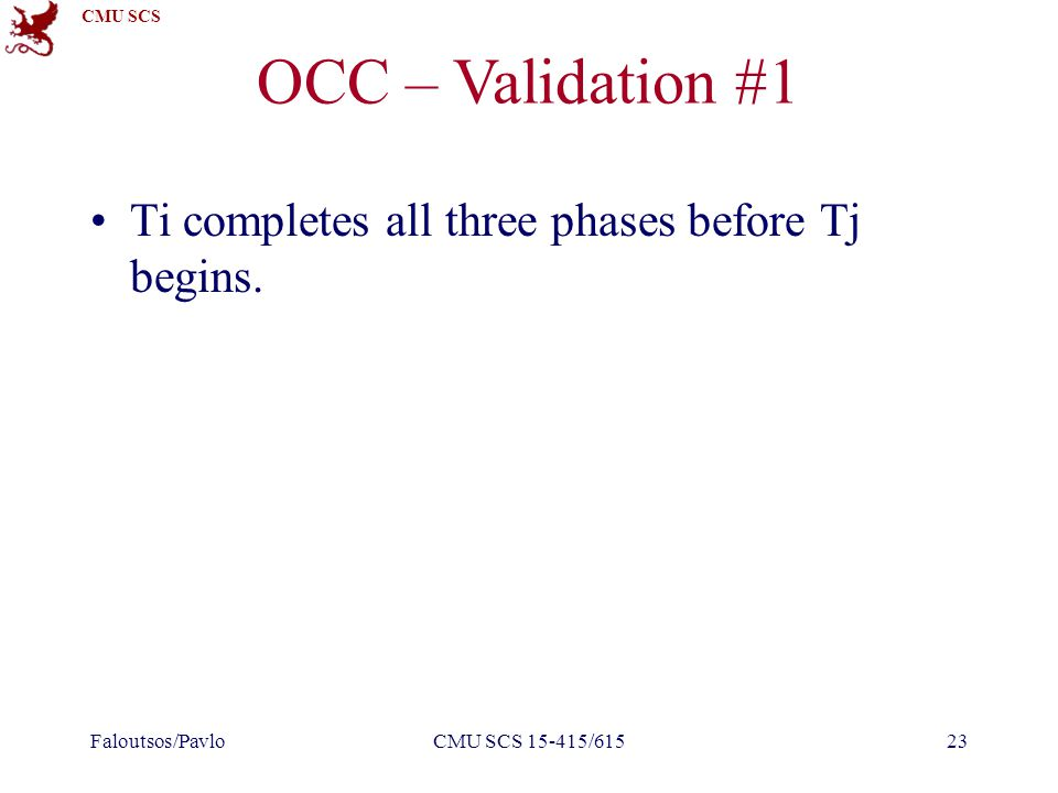 CMU SCS OCC – Validation #1 Ti completes all three phases before Tj begins.