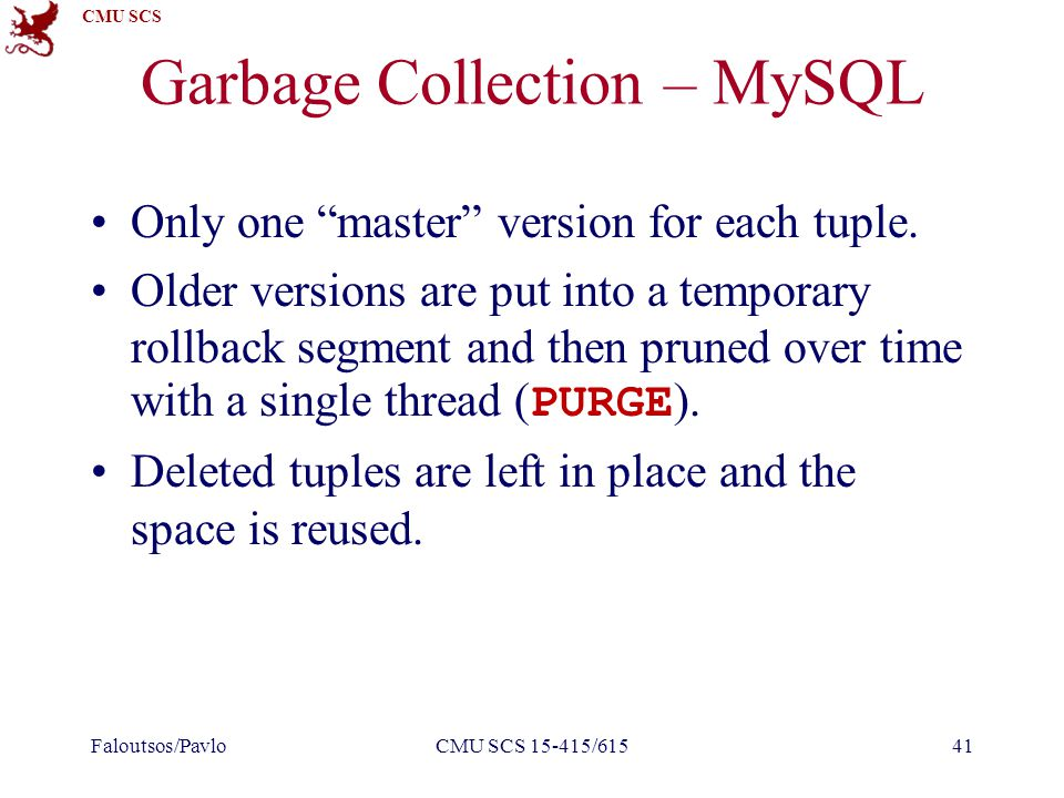 CMU SCS Garbage Collection – MySQL Only one master version for each tuple.