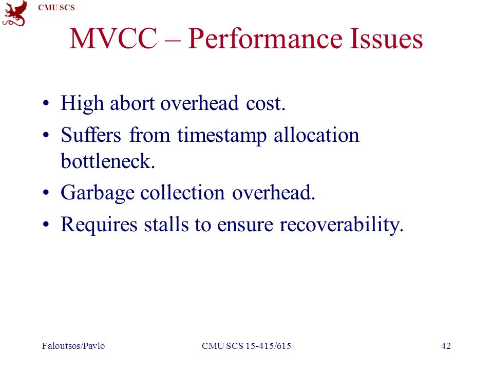 CMU SCS MVCC – Performance Issues High abort overhead cost.