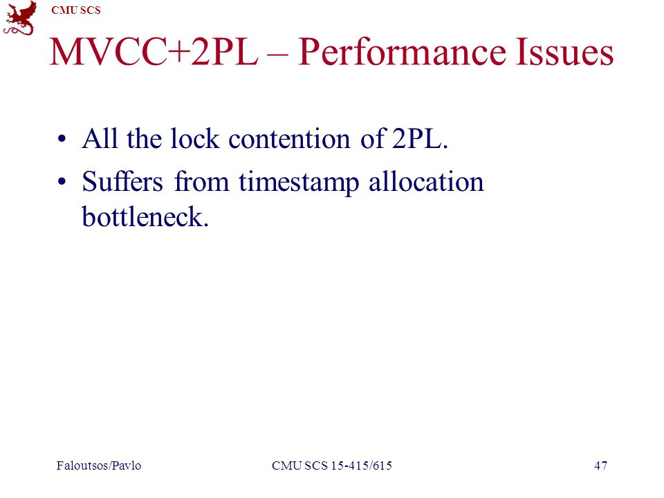 CMU SCS MVCC+2PL – Performance Issues All the lock contention of 2PL.