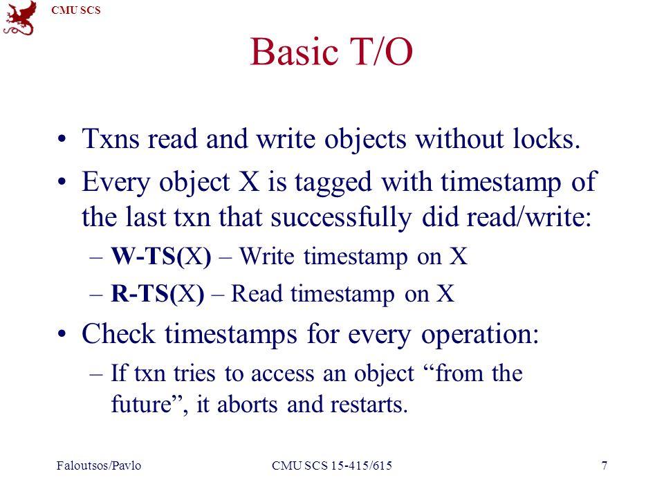 CMU SCS Basic T/O – Reads If TS(Ti) < W-TS(X), this violates timestamp order of Ti w.r.t.