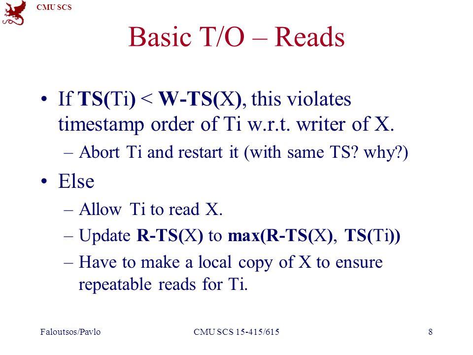 CMU SCS Basic T/O – Writes If TS(Ti) < R-TS(X) or TS(Ti) < W-TS(X) –Abort and restart Ti.