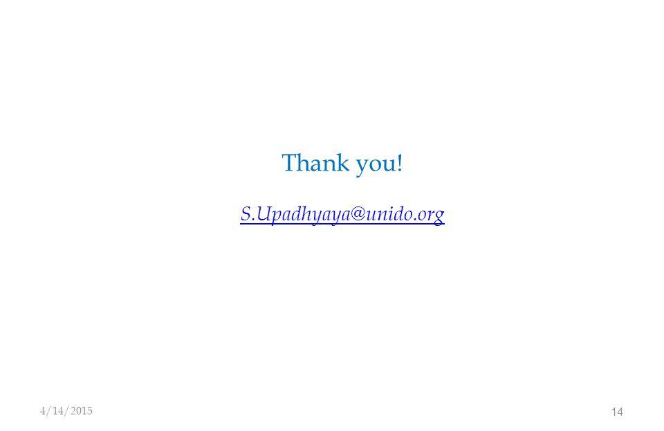 Thank you! S.Upadhyaya@unido.org S.Upadhyaya@unido.org 4/14/2015 14