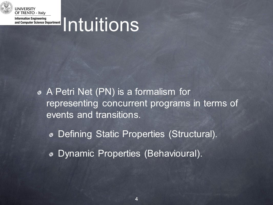 4 Intuitions A Petri Net (PN) is a formalism for representing concurrent programs in terms of events and transitions.