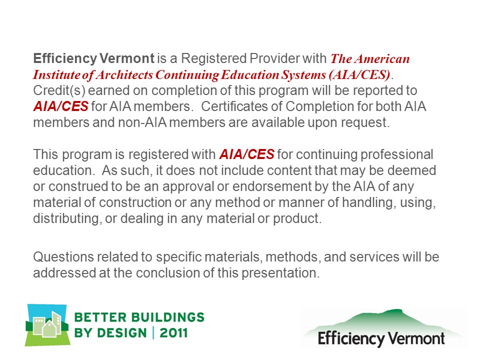 Efficiency Vermont is a Registered Provider with The American Institute of Architects Continuing Education Systems (AIA/CES).