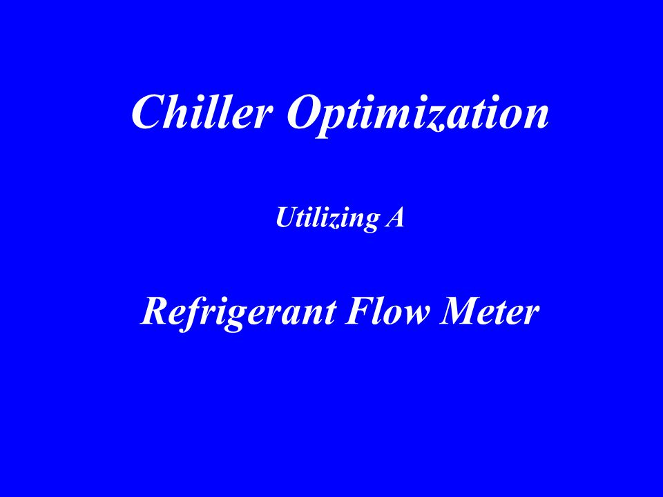 Chiller Optimization Utilizing A Refrigerant Flow Meter