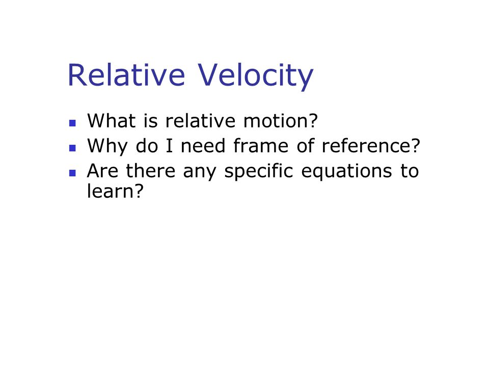 Relative Velocity What is relative motion? Why do I need frame of reference? Are there any specific equations to learn?