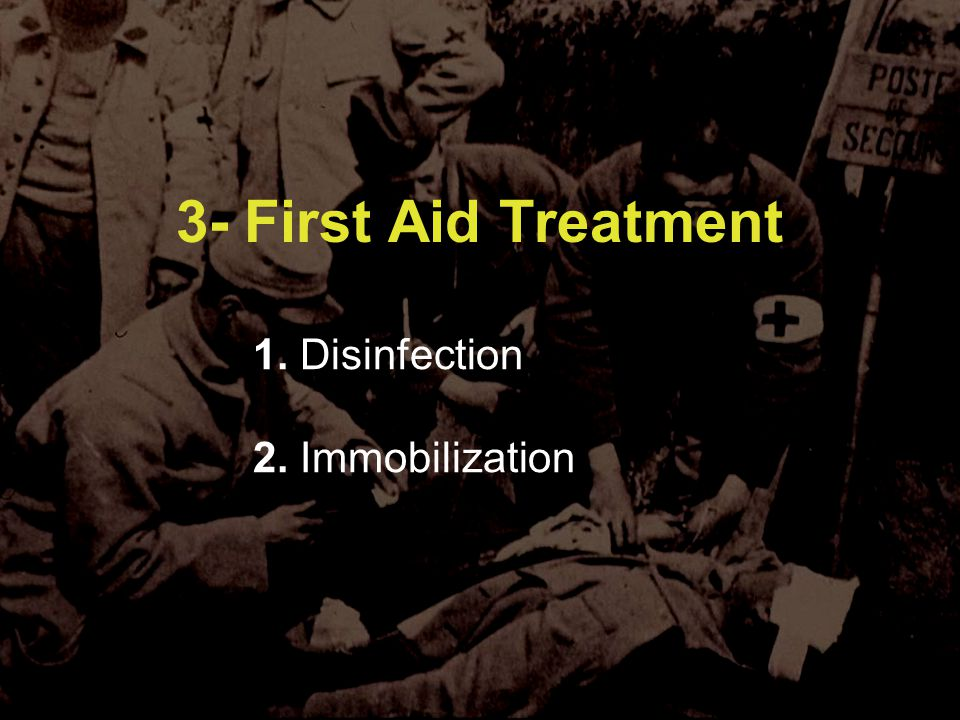 3- First Aid Treatment 1. Disinfection 2. Immobilization