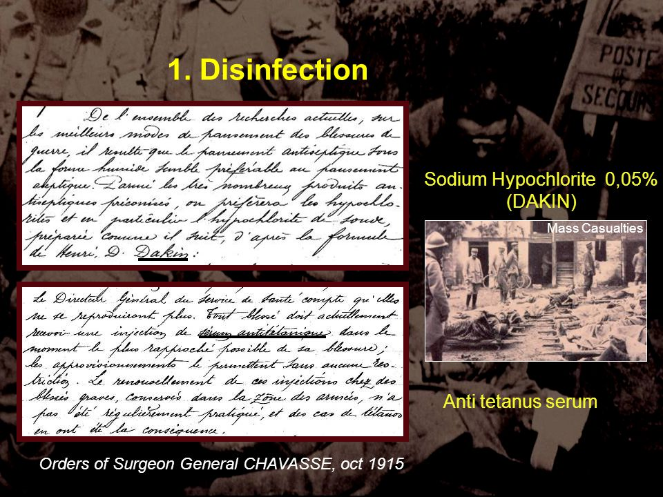 Sauver et soigner à VERDUN 4-5 novembre 2006 1. Disinfection Anti tetanus serum Sodium Hypochlorite 0,05% (DAKIN) Orders of Surgeon General CHAVASSE,