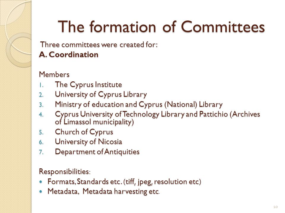 The formation of Committees Three committees were created for: A. Coordination Members 1. The Cyprus Institute 2. University of Cyprus Library 3. Mini
