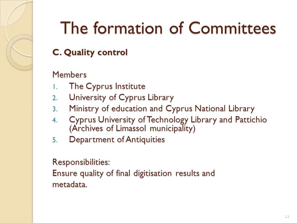 The formation of Committees C. Quality control Members 1. The Cyprus Institute 2. University of Cyprus Library 3. Ministry of education and Cyprus Nat