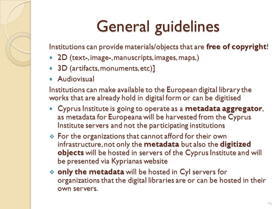 General guidelines Institutions can provide materials/objects that are free of copyright! 2D (text-, image-, manuscripts, images, maps,) 2D (text-, im