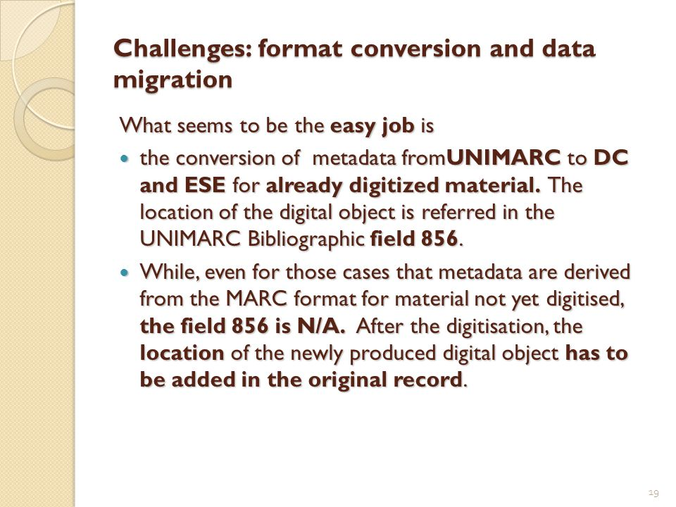 What seems to be the easy job is the conversion of metadata fromUNIMARC to DC and ESE for already digitized material.