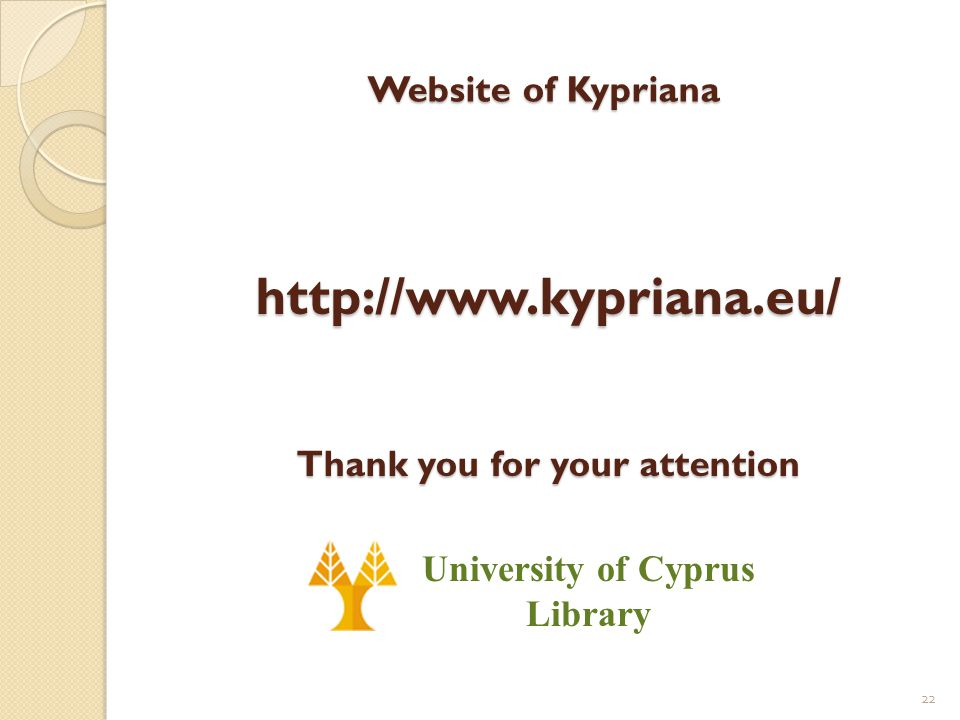 Website of Kypriana http://www.kypriana.eu/ Thank you for your attention University of Cyprus Library 22