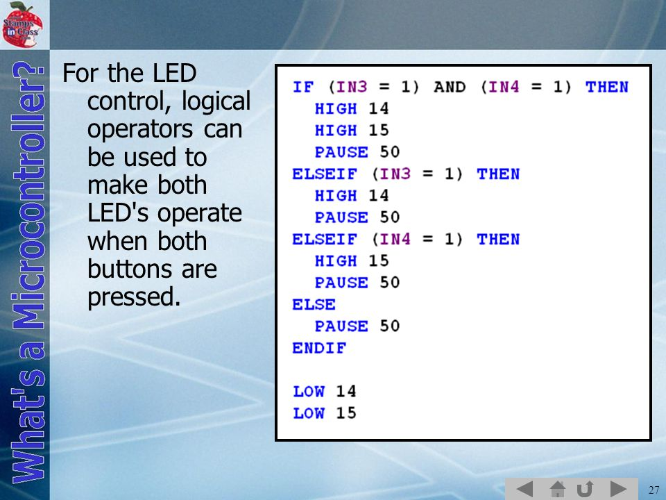 27 For the LED control, logical operators can be used to make both LED's operate when both buttons are pressed.