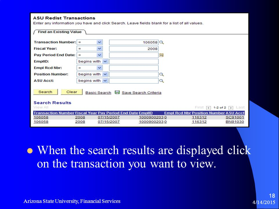 4/14/2015 Arizona State University, Financial Services 18 When the search results are displayed click on the transaction you want to view.