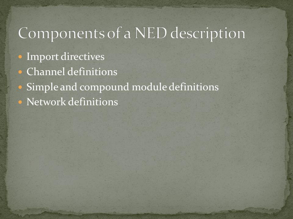 Import directives Channel definitions Simple and compound module definitions Network definitions