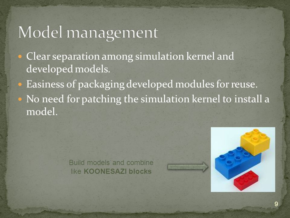 Clear separation among simulation kernel and developed models.