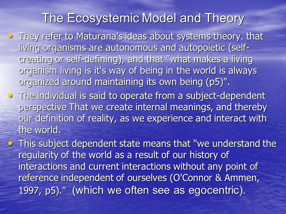 The Ecosystemic Model and Theory They refer to Maturana s ideas about systems theory.