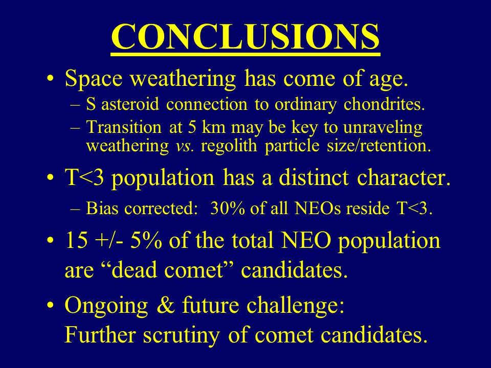 CONCLUSIONS Space weathering has come of age. –S asteroid connection to ordinary chondrites.