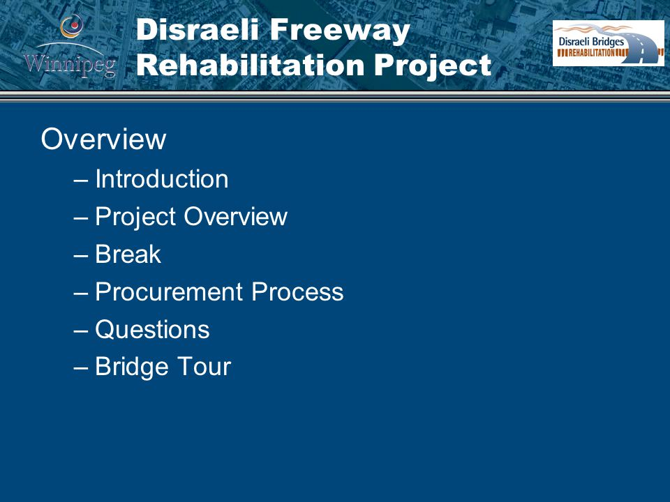 Disraeli Freeway Rehabilitation Project Overview –Introduction –Project Overview –Break –Procurement Process –Questions –Bridge Tour