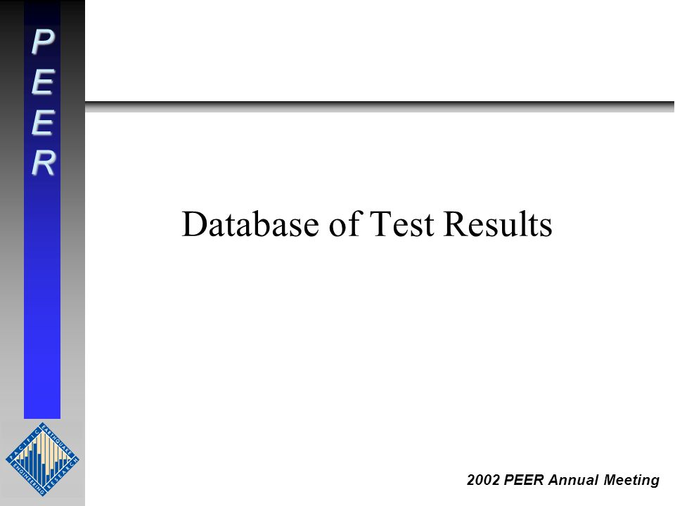 PEER 2002 PEER Annual Meeting Database of Test Results