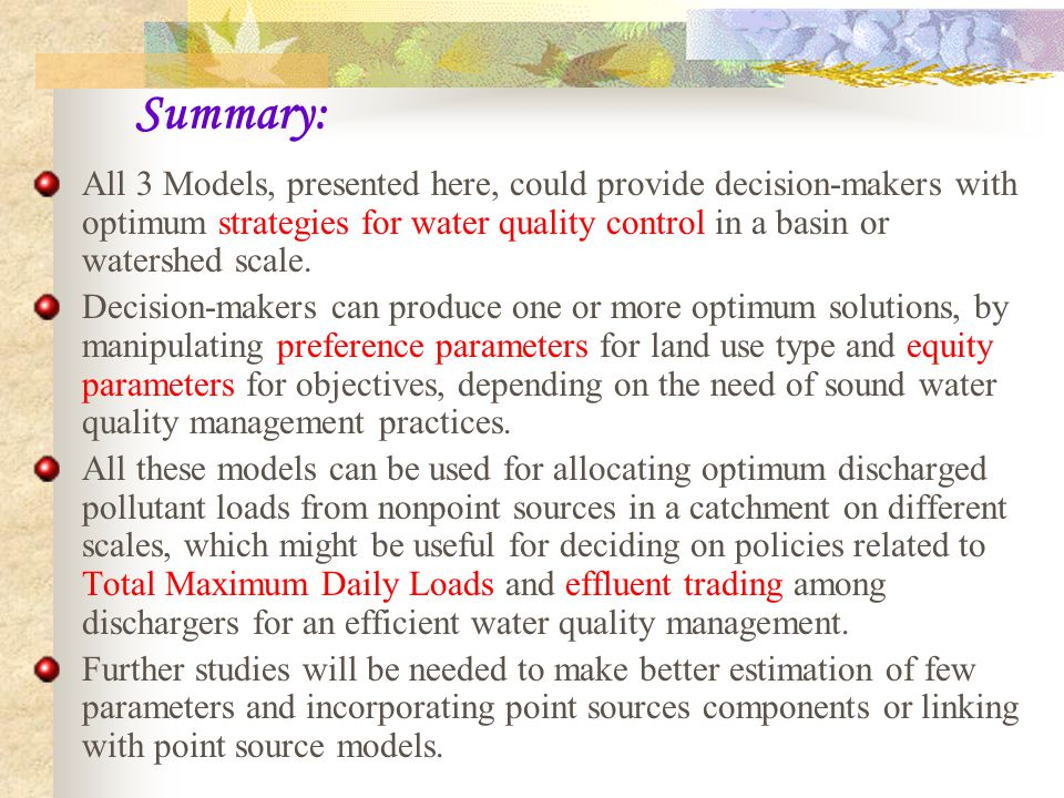Summary: All 3 Models, presented here, could provide decision-makers with optimum strategies for water quality control in a basin or watershed scale.