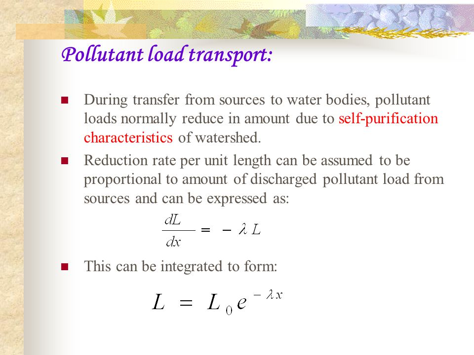 Pollutant load transport: During transfer from sources to water bodies, pollutant loads normally reduce in amount due to self-purification characteristics of watershed.