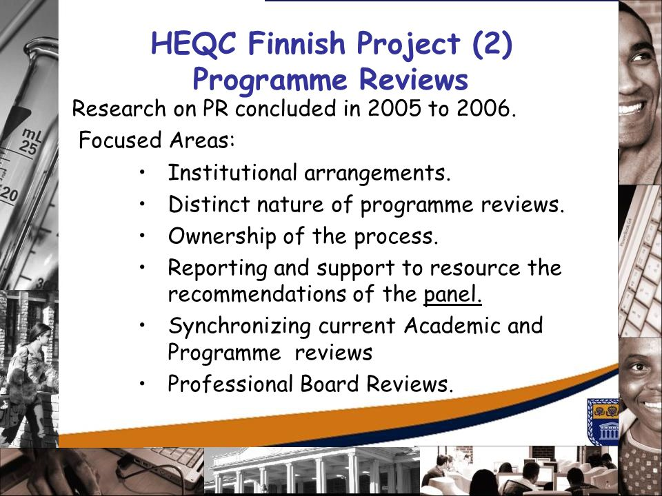 HEQC Finnish Project (2) Programme Reviews Research on PR concluded in 2005 to 2006. Focused Areas: Institutional arrangements. Distinct nature of pro