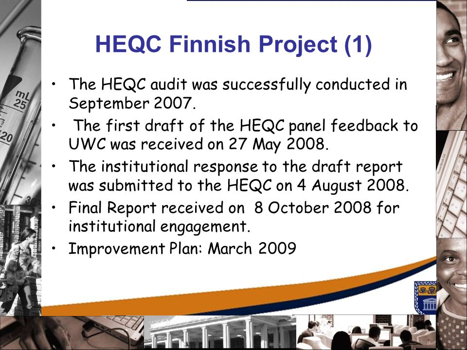 HEQC Finnish Project (1) The HEQC audit was successfully conducted in September 2007. The first draft of the HEQC panel feedback to UWC was received o