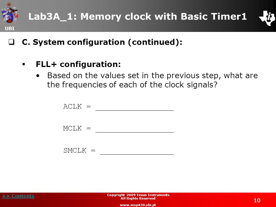 UBI >> Contents 10 Copyright 2009 Texas Instruments All Rights Reserved www.msp430.ubi.pt Lab3A_1: Memory clock with Basic Timer1  C.