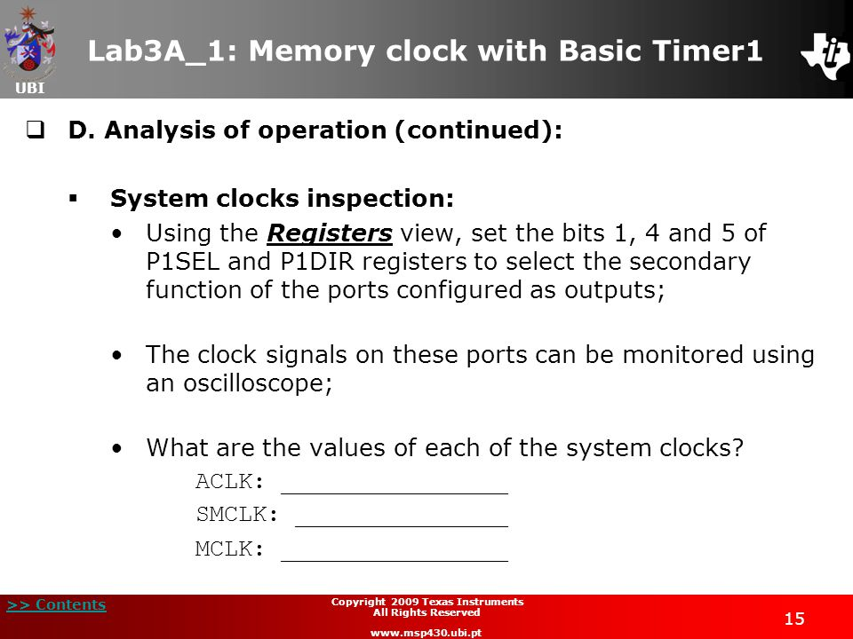 UBI >> Contents 15 Copyright 2009 Texas Instruments All Rights Reserved www.msp430.ubi.pt Lab3A_1: Memory clock with Basic Timer1  D.