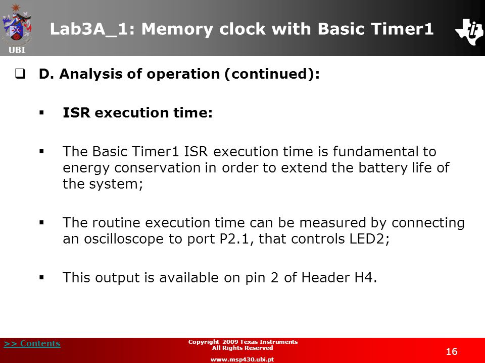 UBI >> Contents 16 Copyright 2009 Texas Instruments All Rights Reserved www.msp430.ubi.pt Lab3A_1: Memory clock with Basic Timer1  D.