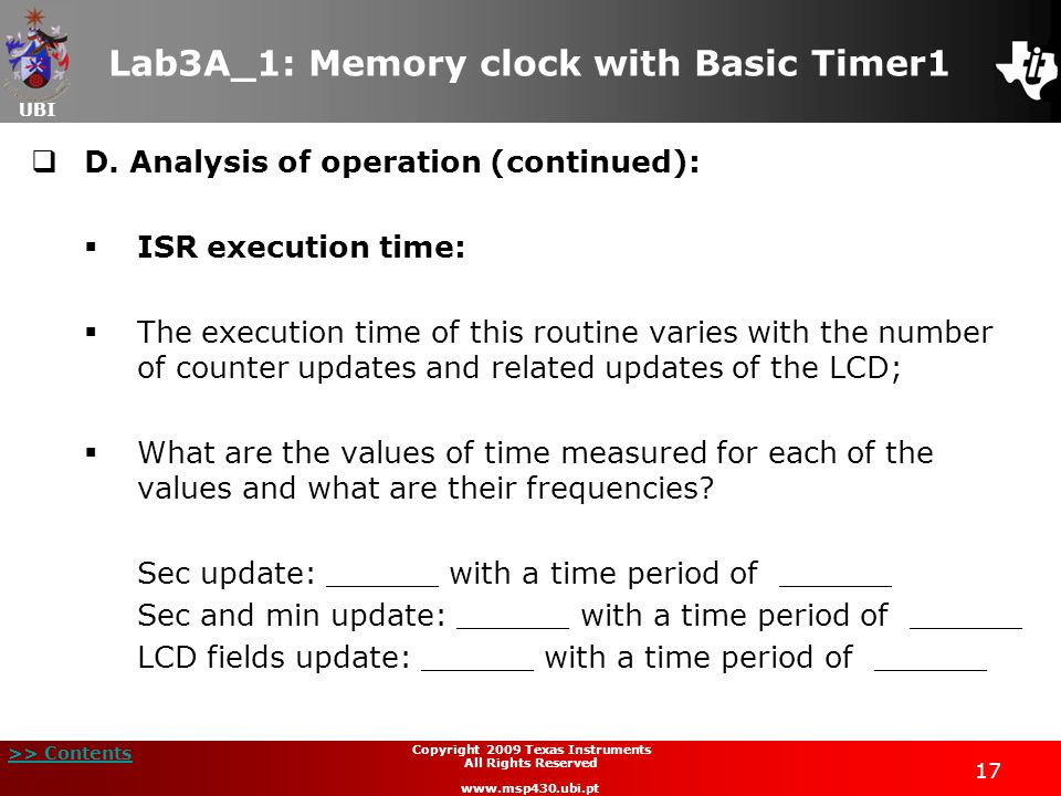 UBI >> Contents 17 Copyright 2009 Texas Instruments All Rights Reserved www.msp430.ubi.pt Lab3A_1: Memory clock with Basic Timer1  D.