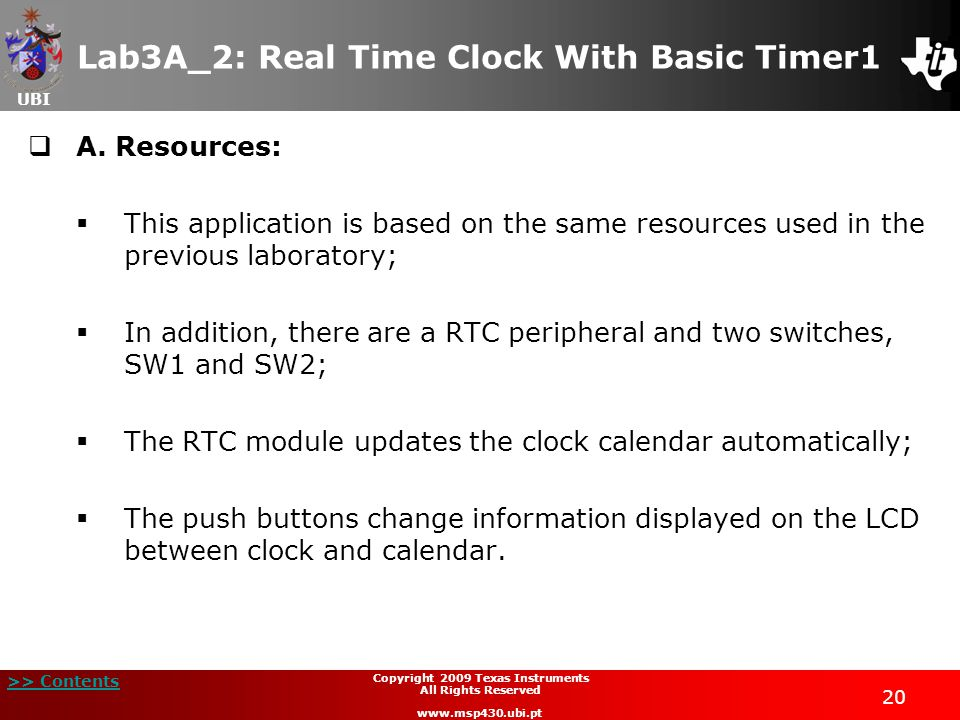 UBI >> Contents 20 Copyright 2009 Texas Instruments All Rights Reserved www.msp430.ubi.pt Lab3A_2: Real Time Clock With Basic Timer1  A.