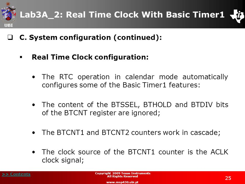 UBI >> Contents 25 Copyright 2009 Texas Instruments All Rights Reserved www.msp430.ubi.pt Lab3A_2: Real Time Clock With Basic Timer1  C.