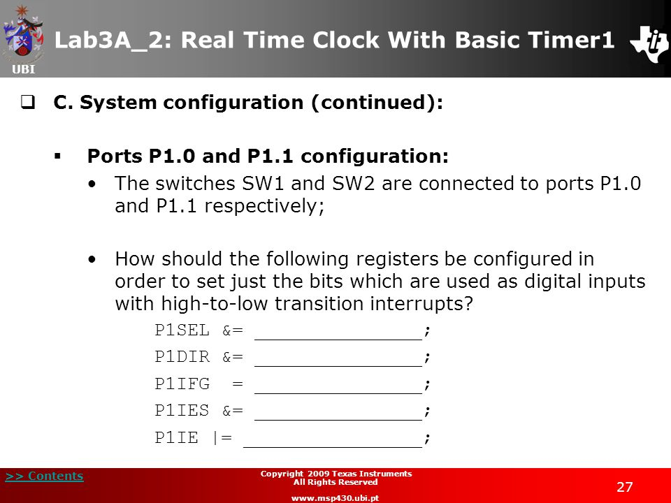 UBI >> Contents 27 Copyright 2009 Texas Instruments All Rights Reserved www.msp430.ubi.pt Lab3A_2: Real Time Clock With Basic Timer1  C.