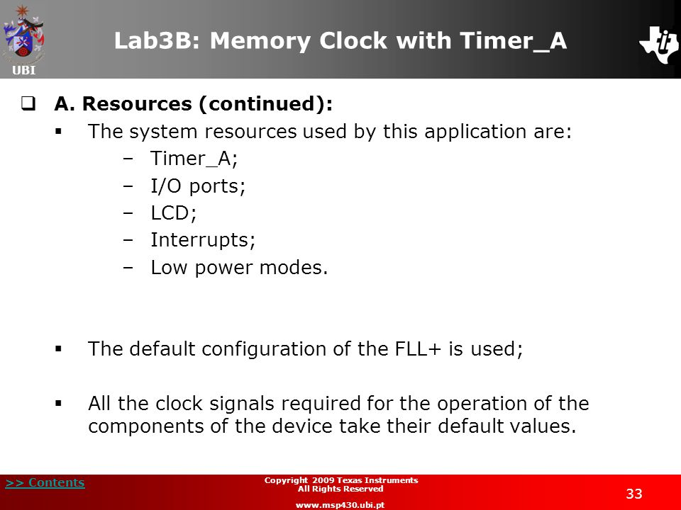 UBI >> Contents 33 Copyright 2009 Texas Instruments All Rights Reserved www.msp430.ubi.pt Lab3B: Memory Clock with Timer_A  A.