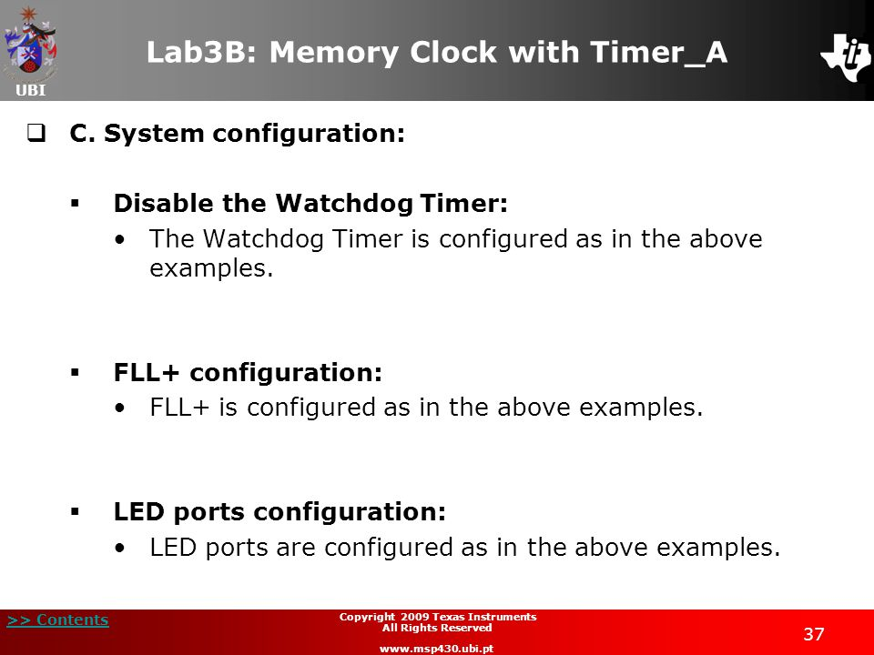 UBI >> Contents 37 Copyright 2009 Texas Instruments All Rights Reserved www.msp430.ubi.pt Lab3B: Memory Clock with Timer_A  C.